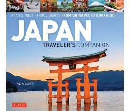 JAPAN TRAVELER'S COMPANION: JAPAN'S MOST FAMOUS SIGHTS FROM OKINAWA TO HOKKAIDO