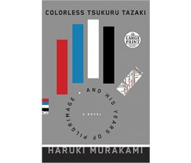 COLORLESS TSUKURU TAZAKI AND HIS YEARS OF PILGRIMAGE (LARGE PRINT)