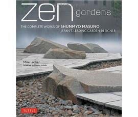 ZEN GARDENS: THE COMPLETE WORKS OF SHUNMYO MASUNO, JAPAN'S LEADING GARDEN DESIGNER / MIRA LOCHE