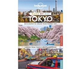 LONELY PLANET MAKE MY DAY TOKYO (TRAVEL GUIDE) / 2015