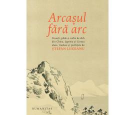 ARCASUL FARA ARC: POVESTI, PILDE SI VORBE DE DUH DIN CHINA ANTICA, JAPONIA SI COREEA