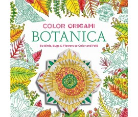 Color Origami: Botanica (Adult Coloring Book): 60 Birds, Bugs & Flowers to Color and Fold
