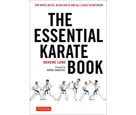 THE ESSENTIAL KARATE BOOK: FOR WHITE BELTS, BLACK BELTS AND ALL LEVELS IN BETWEEN