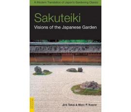 SAKUTEIKI: VISIONS OF THE JAPANESE GARDEN : A MODERN TRANSLATION OF JAPAN'S GARDENING CLASSIC