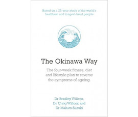 OKINAWA WAY: HOW TO IMPROVE YOUR HEALTH AND LONGEVITY DRAMATICALLY