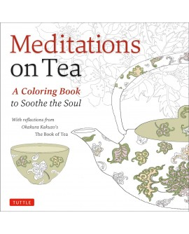 MEDITATIONS ON TEA A COLOURING BOOK TO SOOTHE THE SOUL